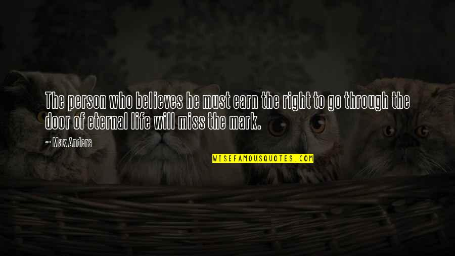 Slow Replies Make Me Think Quotes By Max Anders: The person who believes he must earn the