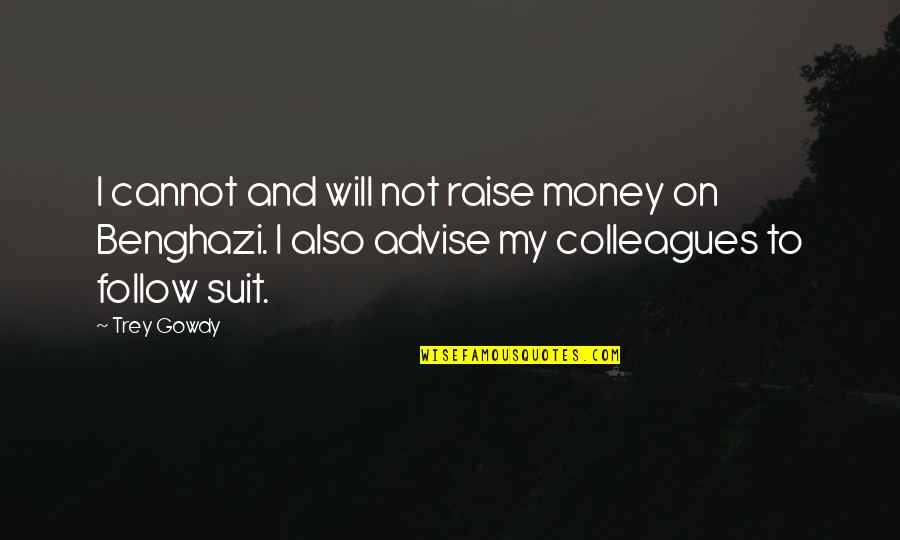 Slow Replies Make Me Think Quotes By Trey Gowdy: I cannot and will not raise money on