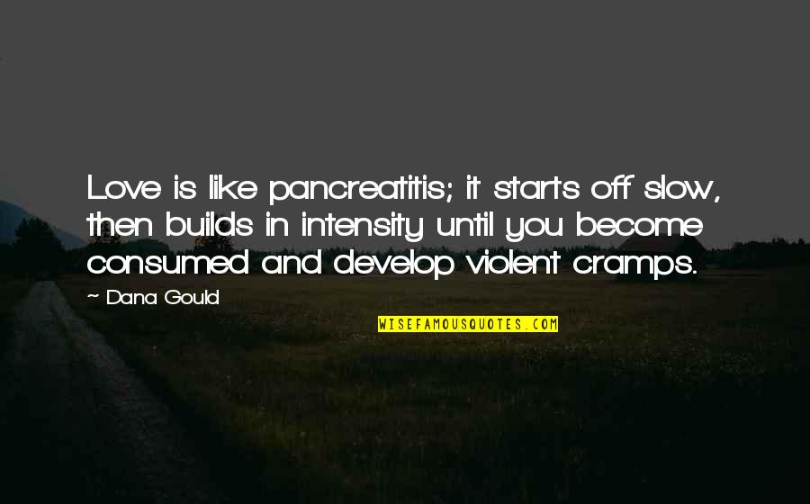 Slow Starts Quotes By Dana Gould: Love is like pancreatitis; it starts off slow,
