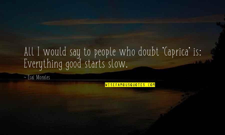 Slow Starts Quotes By Esai Morales: All I would say to people who doubt