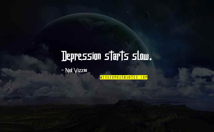 Slow Starts Quotes By Ned Vizzini: Depression starts slow.