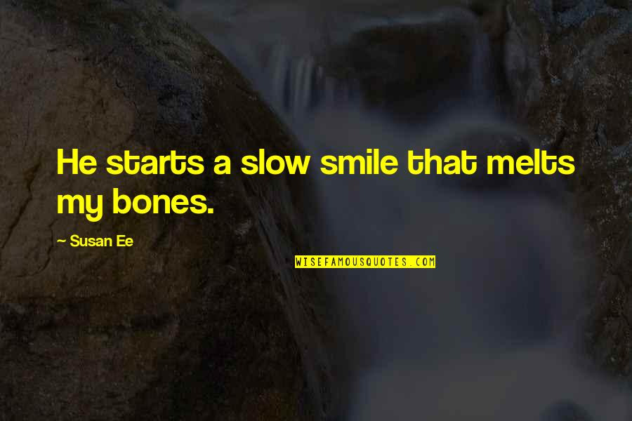 Slow Starts Quotes By Susan Ee: He starts a slow smile that melts my