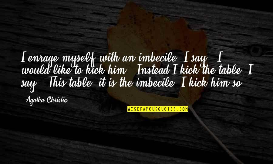 Slumberers Quotes By Agatha Christie: I enrage myself with an imbecile. I say,
