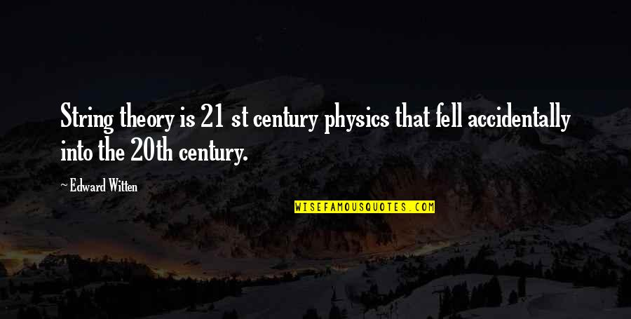 Slumberers Quotes By Edward Witten: String theory is 21 st century physics that