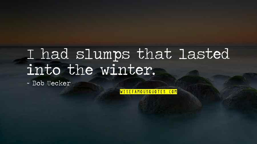 Slumps Quotes By Bob Uecker: I had slumps that lasted into the winter.