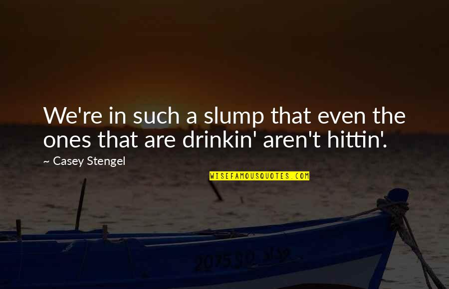 Slumps Quotes By Casey Stengel: We're in such a slump that even the