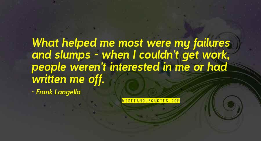Slumps Quotes By Frank Langella: What helped me most were my failures and