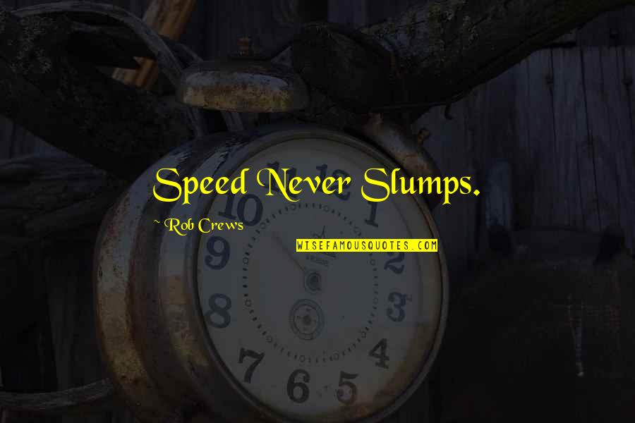 Slumps Quotes By Rob Crews: Speed Never Slumps.