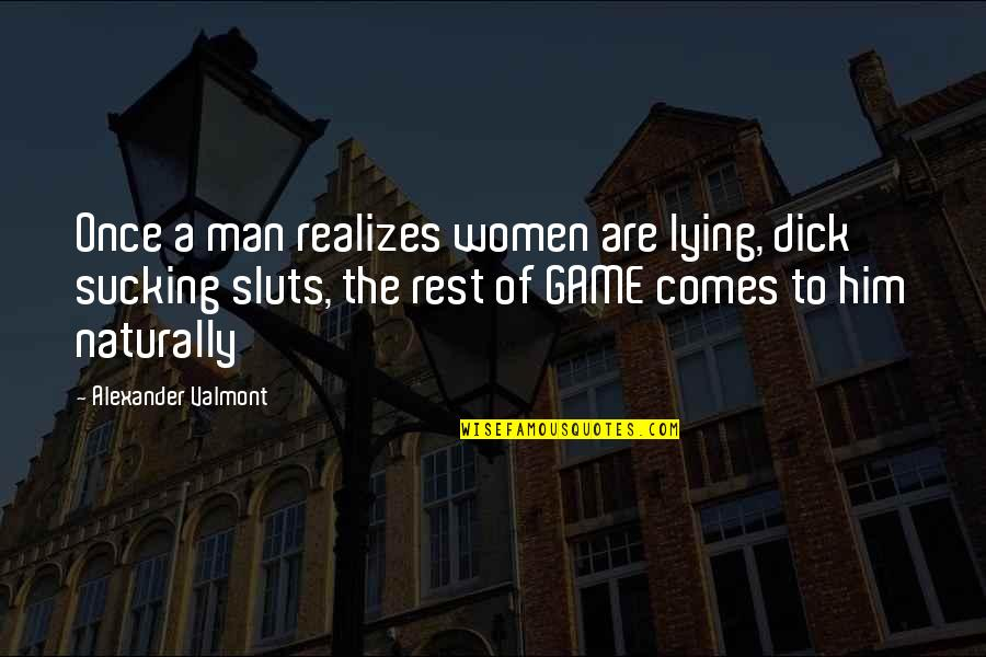 Sluts Quotes By Alexander Valmont: Once a man realizes women are lying, dick