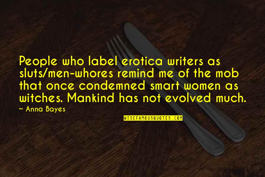 Sluts Quotes By Anna Bayes: People who label erotica writers as sluts/men-whores remind