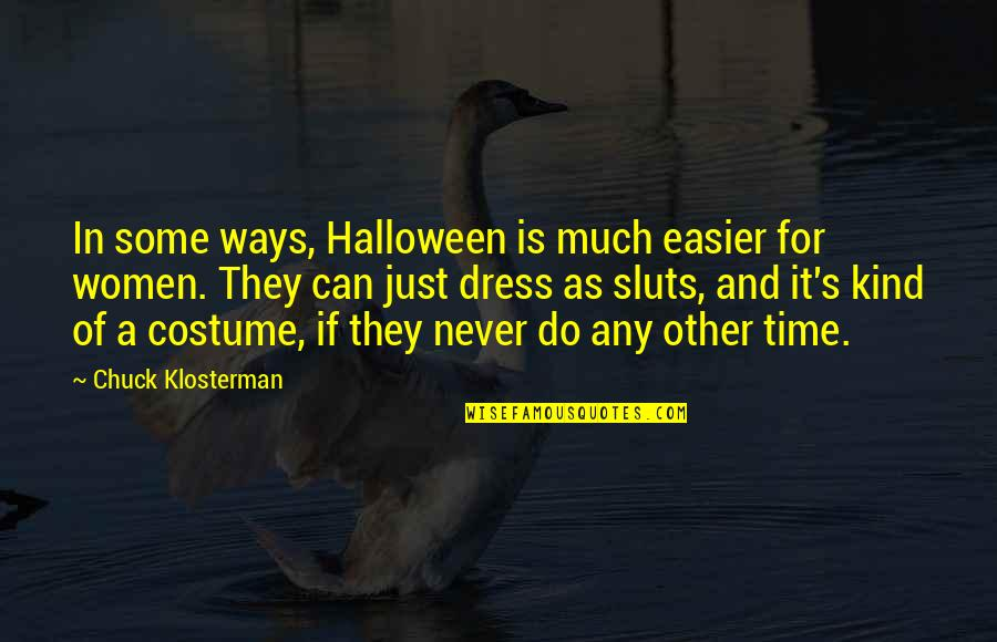 Sluts Quotes By Chuck Klosterman: In some ways, Halloween is much easier for