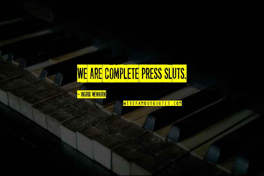 Sluts Quotes By Ingrid Newkirk: We are complete press sluts.