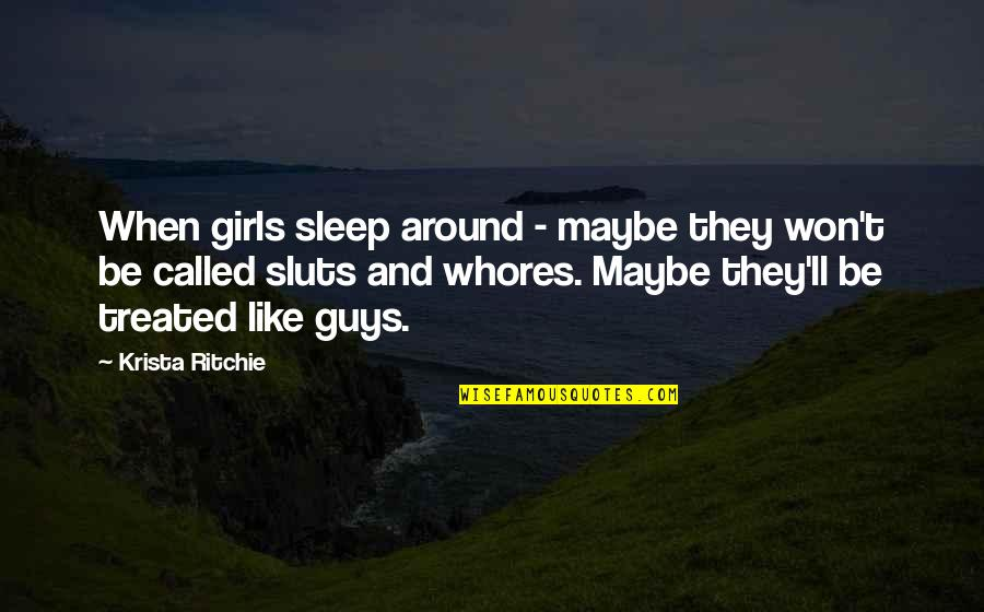 Sluts Quotes By Krista Ritchie: When girls sleep around - maybe they won't
