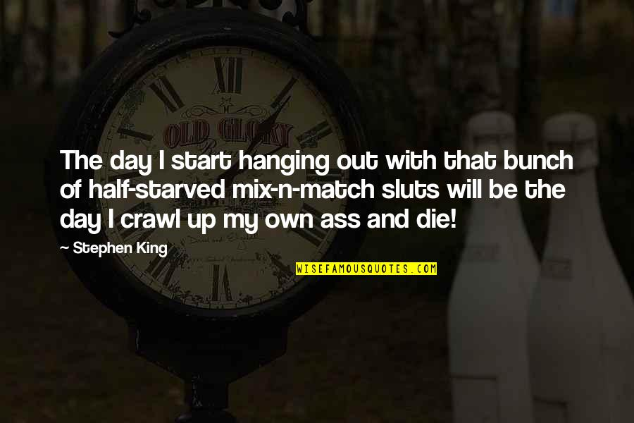 Sluts Quotes By Stephen King: The day I start hanging out with that