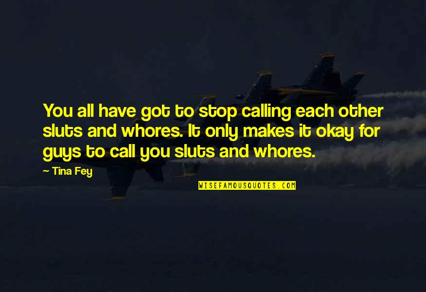 Sluts Quotes By Tina Fey: You all have got to stop calling each