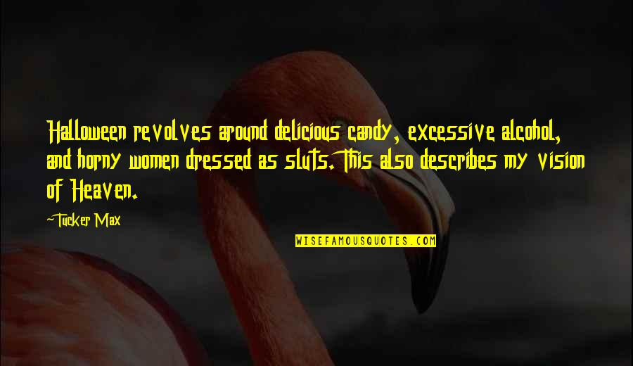 Sluts Quotes By Tucker Max: Halloween revolves around delicious candy, excessive alcohol, and