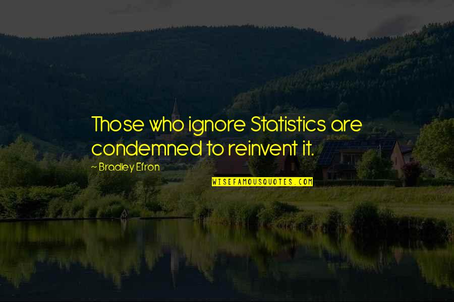 Sly Snake Quotes By Bradley Efron: Those who ignore Statistics are condemned to reinvent