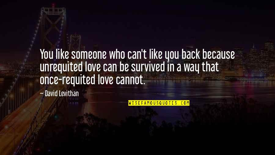 Sly Snake Quotes By David Levithan: You like someone who can't like you back