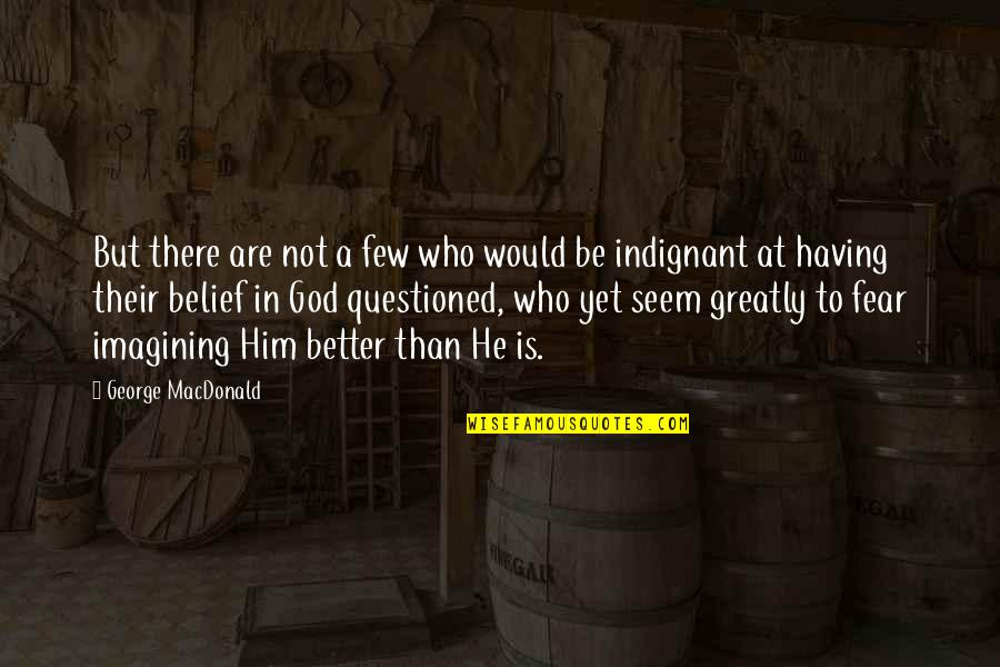 Sly Snake Quotes By George MacDonald: But there are not a few who would