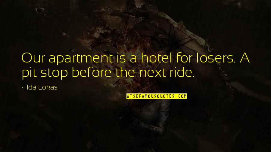 Sly Snake Quotes By Ida Lokas: Our apartment is a hotel for losers. A