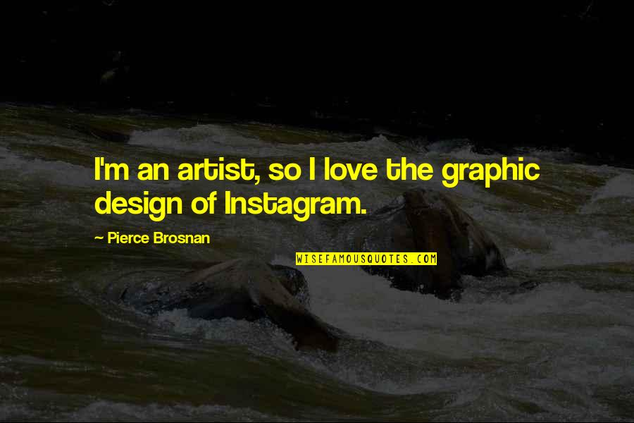 Sly Snake Quotes By Pierce Brosnan: I'm an artist, so I love the graphic
