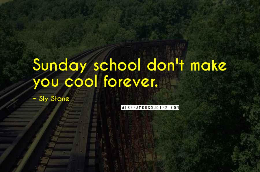 Sly Stone quotes: Sunday school don't make you cool forever.