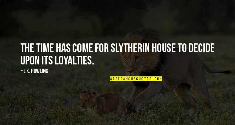 Slytherin House Quotes By J.K. Rowling: The time has come for Slytherin House to