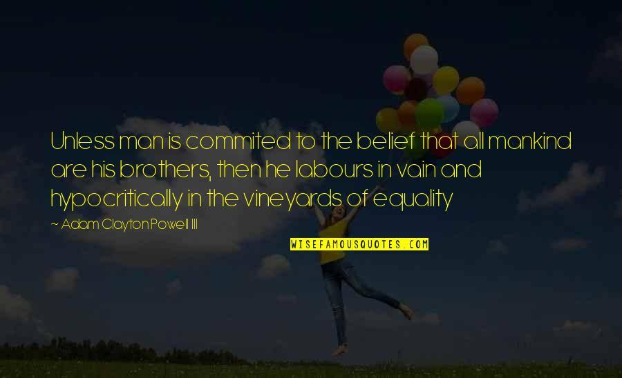 Smackingly Quotes By Adam Clayton Powell III: Unless man is commited to the belief that