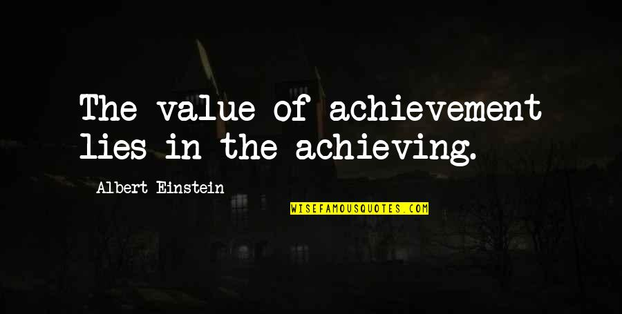 Smackingly Quotes By Albert Einstein: The value of achievement lies in the achieving.