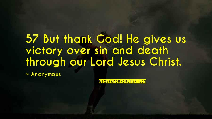 Smackingly Quotes By Anonymous: 57 But thank God! He gives us victory