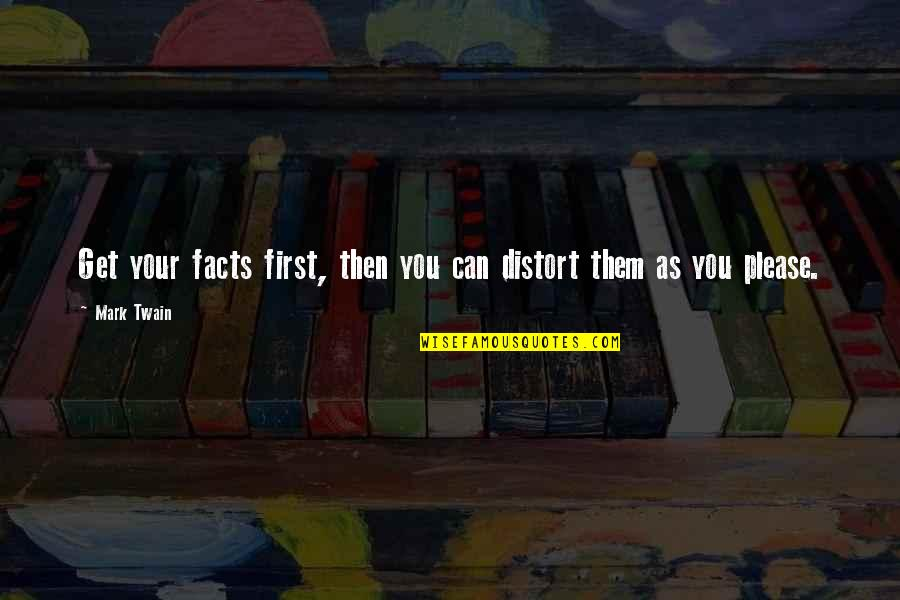 Smackingly Quotes By Mark Twain: Get your facts first, then you can distort