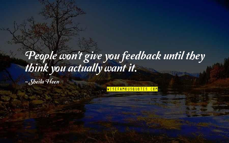 Smackingly Quotes By Sheila Heen: People won't give you feedback until they think