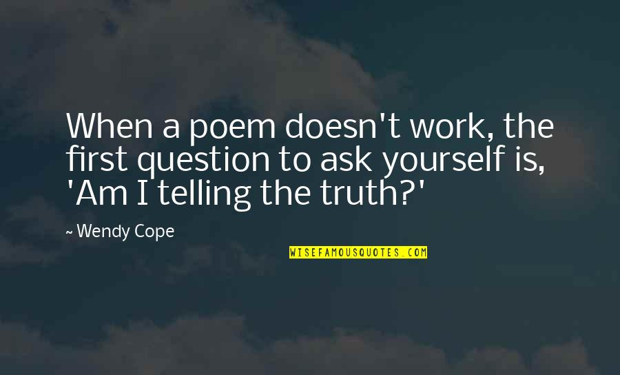 Smackingly Quotes By Wendy Cope: When a poem doesn't work, the first question