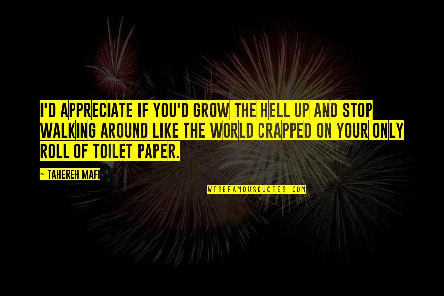 Small Acts Of Amazing Courage Quotes By Tahereh Mafi: I'd appreciate if you'd grow the hell up