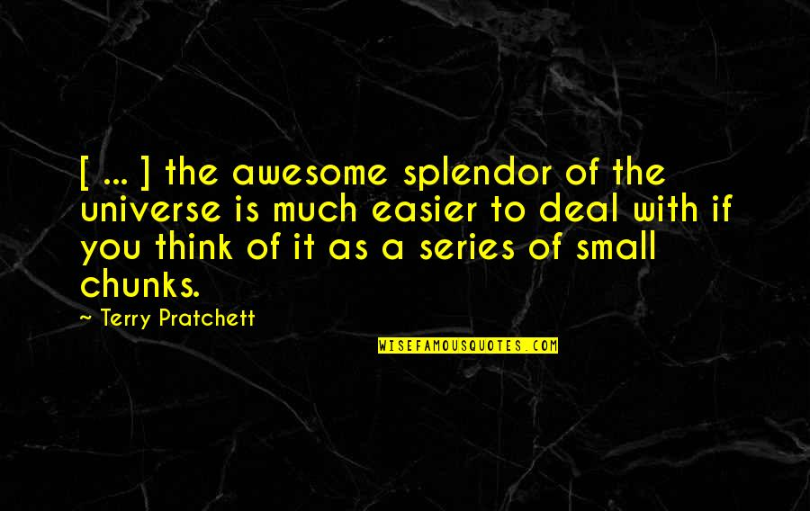 Small But Awesome Quotes By Terry Pratchett: [ ... ] the awesome splendor of the