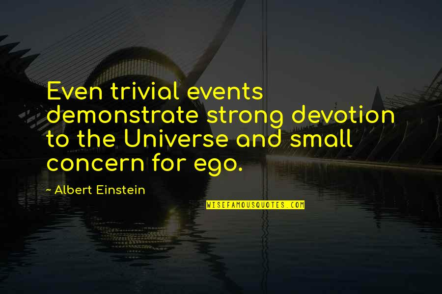 Small But Strong Quotes By Albert Einstein: Even trivial events demonstrate strong devotion to the