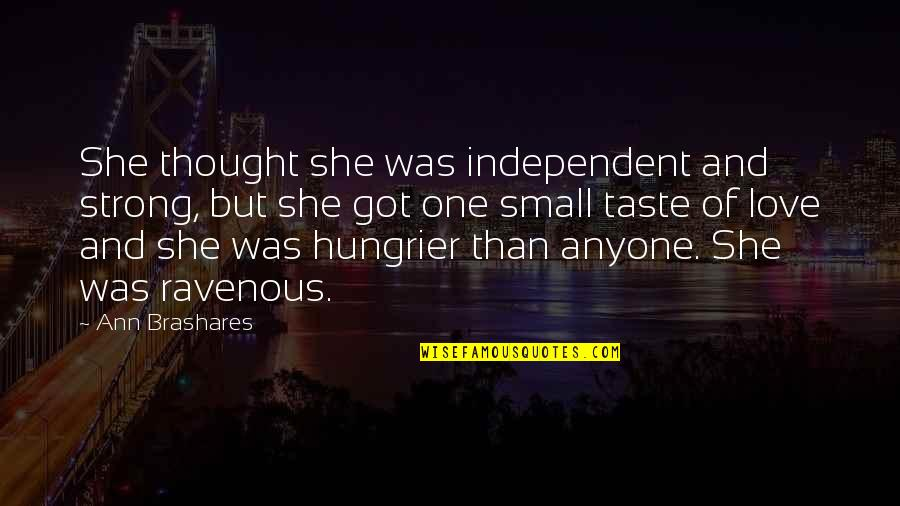 Small But Strong Quotes By Ann Brashares: She thought she was independent and strong, but