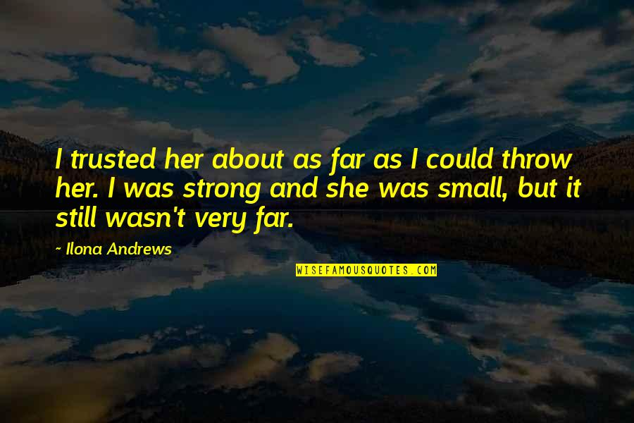 Small But Strong Quotes By Ilona Andrews: I trusted her about as far as I