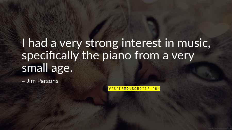 Small But Strong Quotes By Jim Parsons: I had a very strong interest in music,