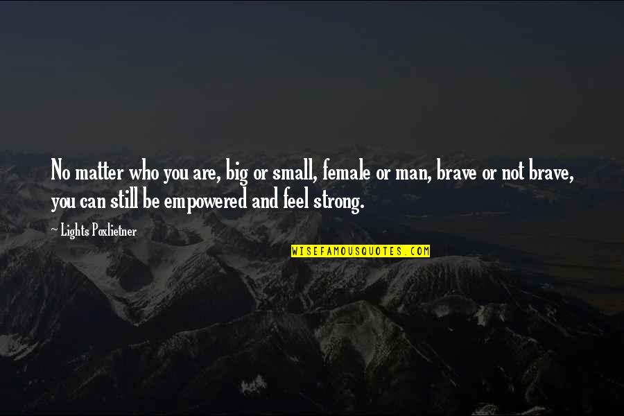 Small But Strong Quotes By Lights Poxlietner: No matter who you are, big or small,