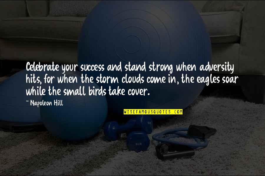Small But Strong Quotes By Napoleon Hill: Celebrate your success and stand strong when adversity