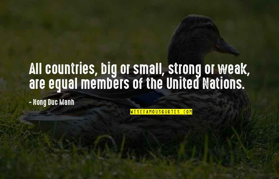 Small But Strong Quotes By Nong Duc Manh: All countries, big or small, strong or weak,