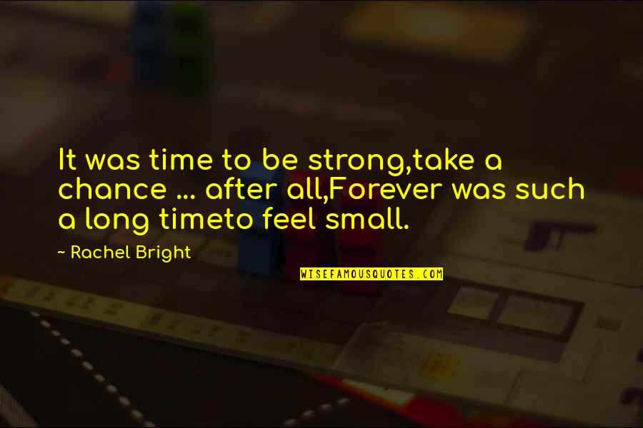 Small But Strong Quotes By Rachel Bright: It was time to be strong,take a chance