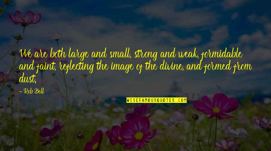 Small But Strong Quotes By Rob Bell: We are both large and small, strong and