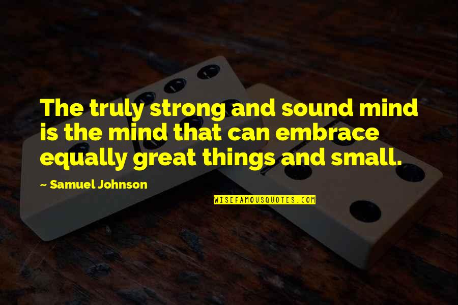 Small But Strong Quotes By Samuel Johnson: The truly strong and sound mind is the