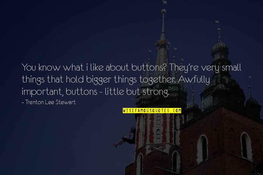 Small But Strong Quotes By Trenton Lee Stewart: You know what i like about buttons? They're