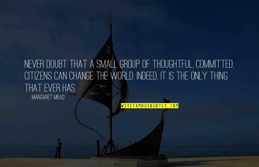 Small Group Inspirational Quotes By Margaret Mead: Never doubt that a small group of thoughtful,