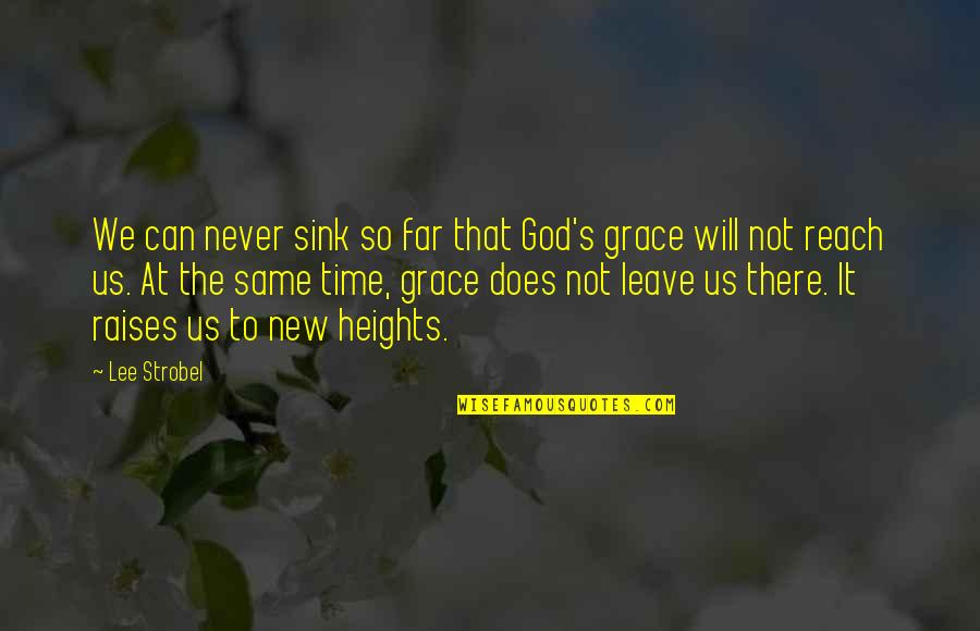 Small Group Instruction Quotes By Lee Strobel: We can never sink so far that God's