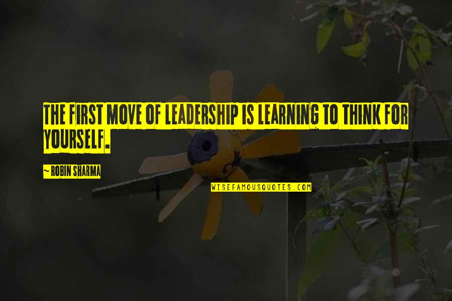 Small Group Instruction Quotes By Robin Sharma: The first move of leadership is learning to