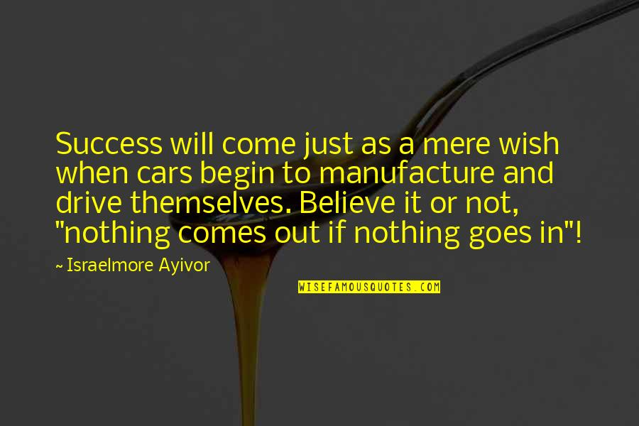 Small Moments Of Happiness Quotes By Israelmore Ayivor: Success will come just as a mere wish